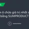 Hướng dẫn đếm ô chứa giá trị nhất định với hàm SUMPRODUCT