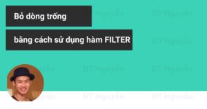 Loại bỏ dòng dữ liệu trống bằng hàm FILTER