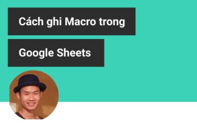 Cách ghi Macro trong Google Sheets