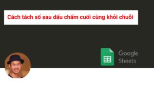 Tách số khỏi chuỗi google sheet