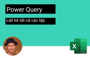 Liệt kê tệp dùng power query trong một thư mục và các thuộc tính tệp